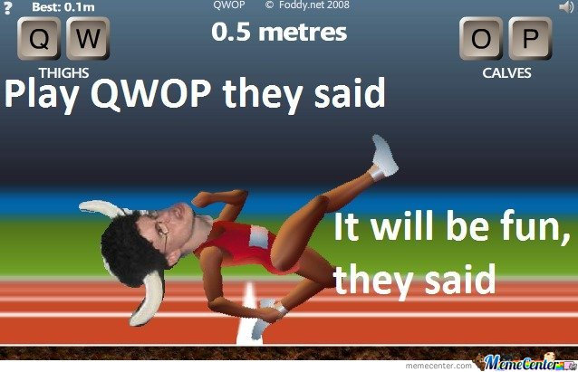 Play QWOP they said. It will be fun , they said