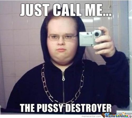 P**sy destroyer
