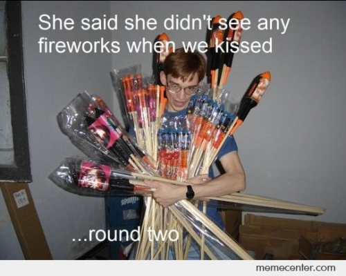 She Said She Didn't See Any Fireworks When We Kissed