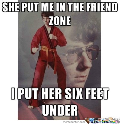 She put me in the friend zone