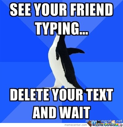 Socially awkward penguin - See your friend typing