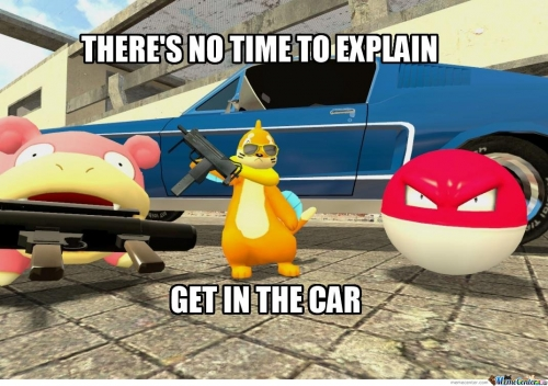 THERE'S NO TIME TO EXPLAIN GET IN THE CAR