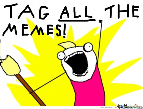 Tag ALL the memes!