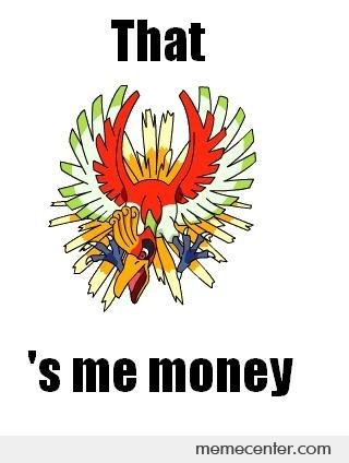 That Ho-Oh's me money