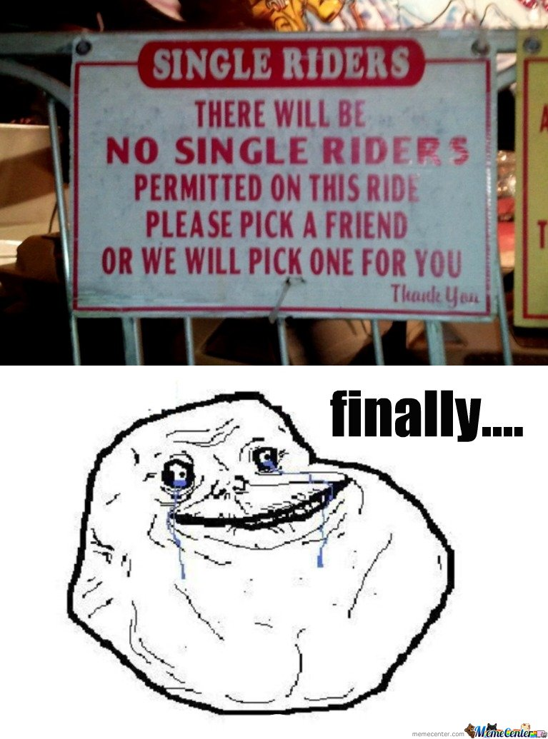 There Will Be NO SINGLE RIDERS