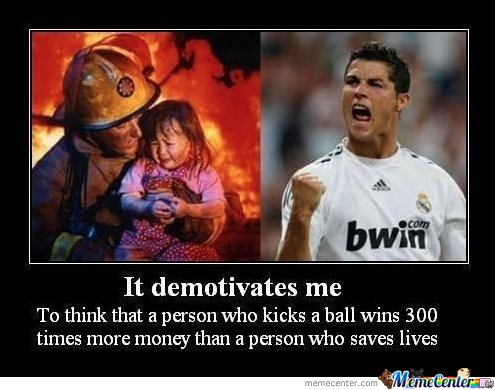 To think that a person who kicks a ball wins 300 times more money..