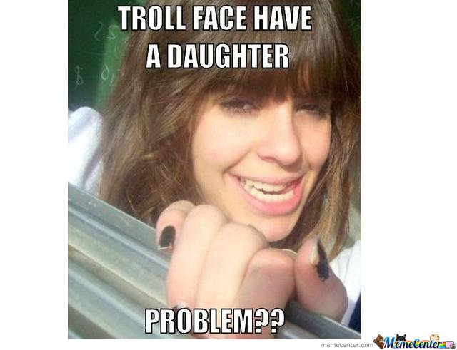 Troll Face Have A Daughter