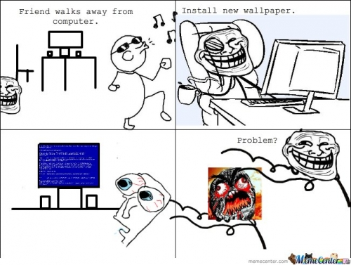 Troll Friend Changes The Wallpaper