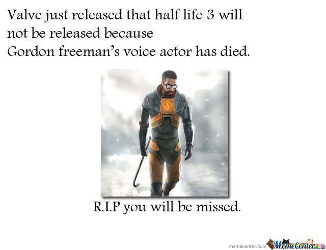 Valve just released that half life 3 not be released.