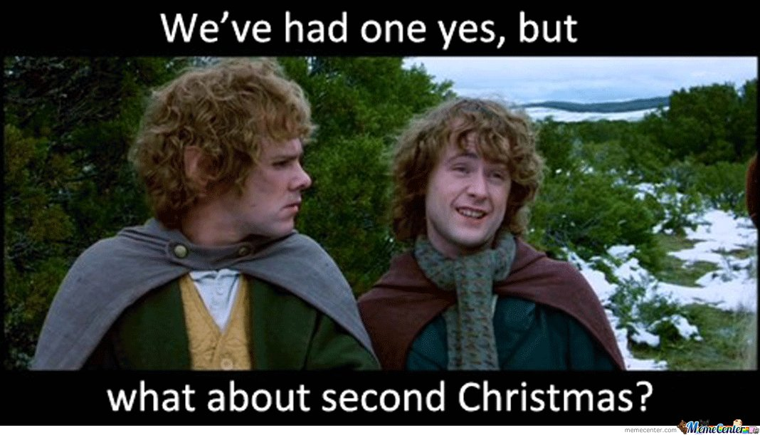 We've had one yes, but.. What about second Christmas