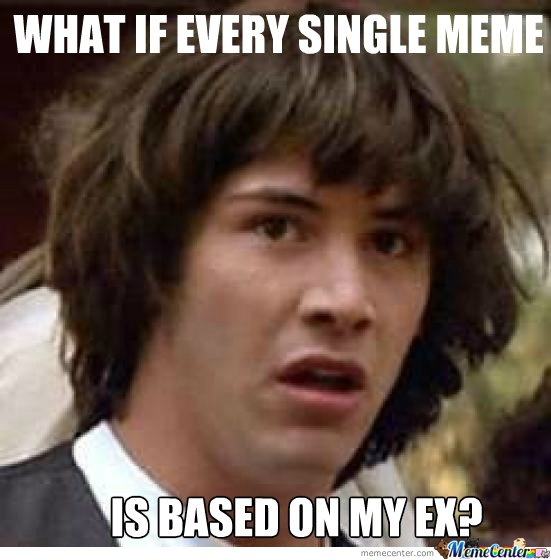 What if every single meme...