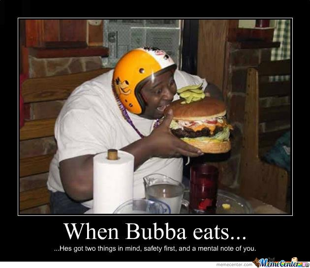 When Bubba eats...