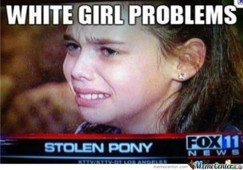 White girl first world problem