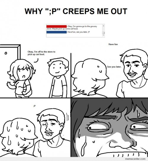 Why :P Creeps Me Out