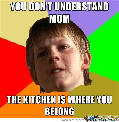 You dont understand mom!