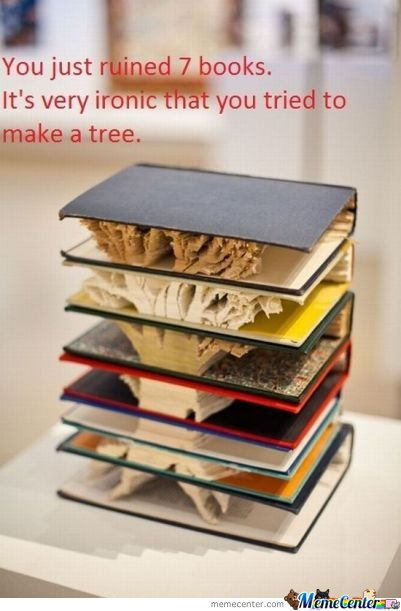 You just ruined 7 books. It's very ironic that you tried to make a tree.