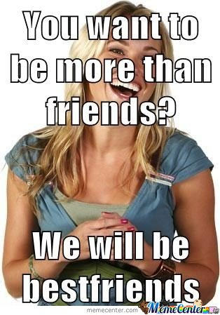 You want to be more than friends?