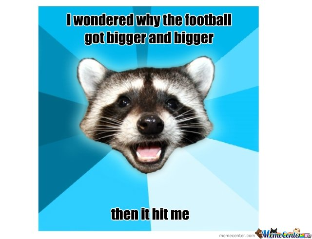 I wondered why the football got bigger and bigger