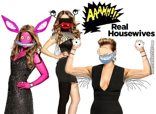 Aaahh!!!  Real Housewives