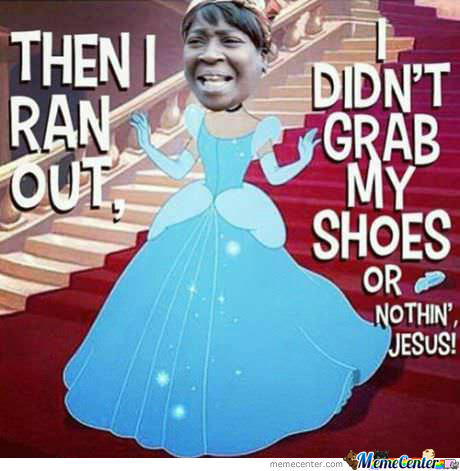 Ain't Nobody Got Time For Dat. Cinderella Style