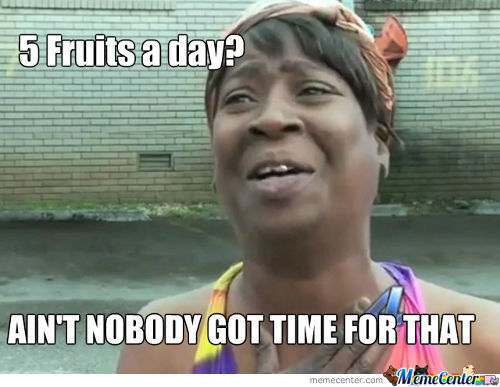 Ain't Nobody Got Time Fo 5 Fruits
