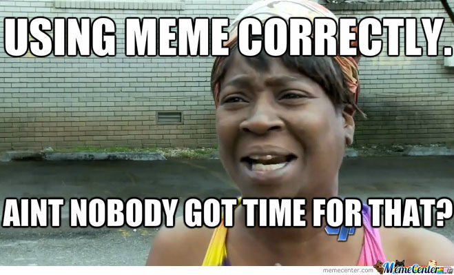 Aint Nobody Got Time Fo Dat?