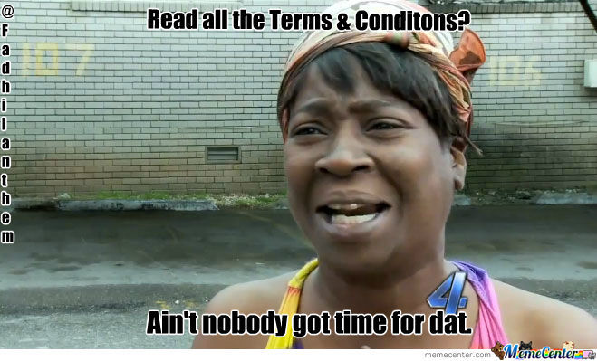 Ain't Nobody Got Time For Terms & Conditions
