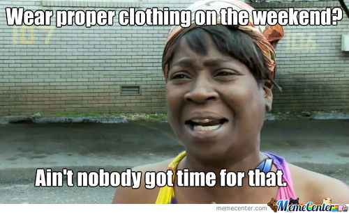Ain't Nobody Got Time For That.