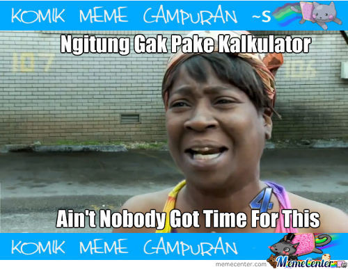 Ain't Nobody Got Time For This!