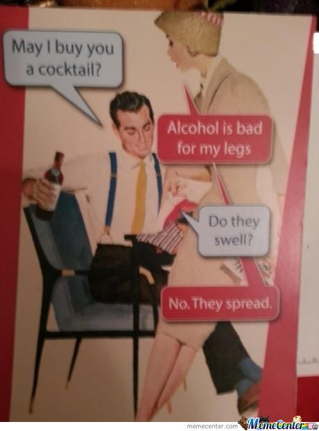 Alcohol Is Bad For My Legs..