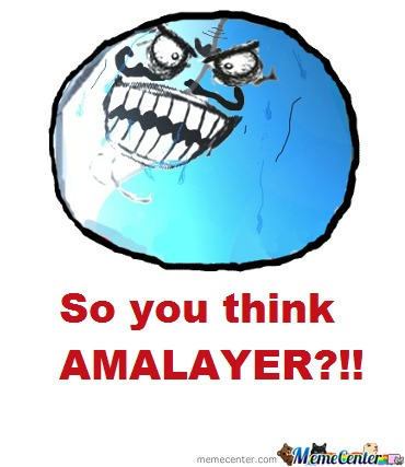 Amalayer...i Hope You Know This!