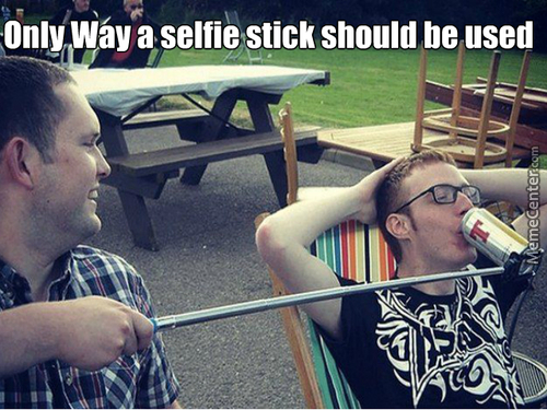 """""""bro, Is That A Selfie Stick?"""" """"no It's My Booze Stick, I Want To Show Off My Alcoholism To The World"""""""