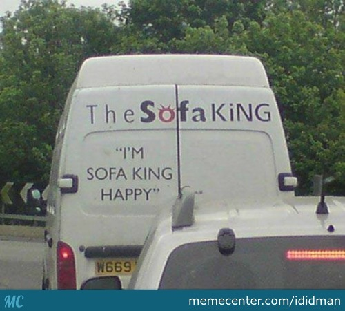 """i'm Sofa King Happy"""
