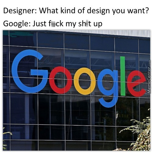 """let's Make Our Logo Childish As F*ck!"" - Google Designers"