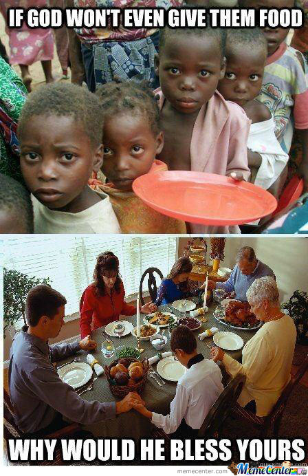 """thank You God, For Giving Us This Food We Worked For,not You"""