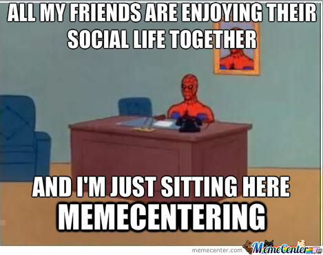 And I'm Just Sitting Here Memecentering