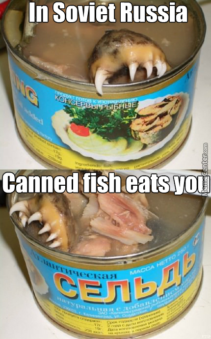 And In Soviet Russia, The Fish Have Teeth