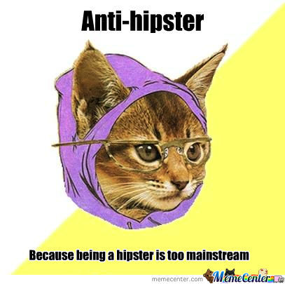 Ans That's Why I'm Not A Hipster
