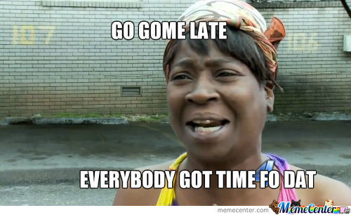 Anybody Got Time Fo Dat
