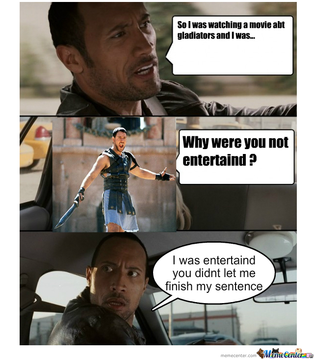 Are You Or Are You Not Entertained ? by williams - Meme Center