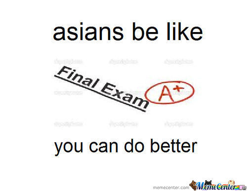 Asians Be Like..