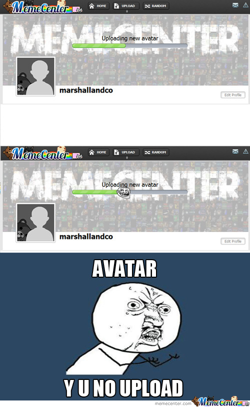 Avatar, Y U No Upload