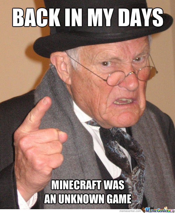 Back In My Days Minecraft Was An Unknown Game