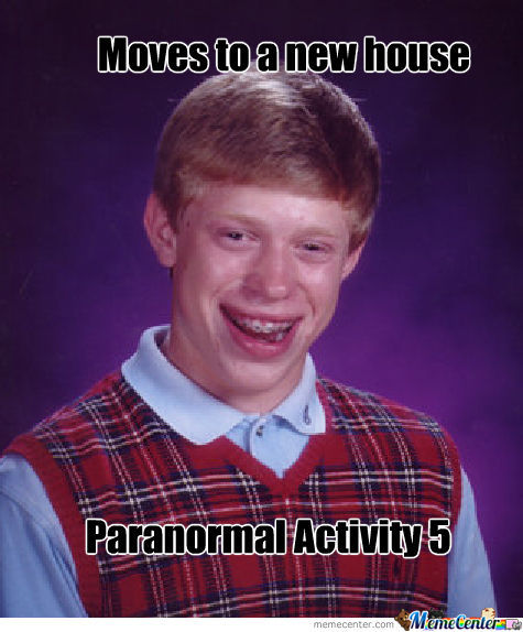 Bad Luck Brian - Paranormal Activity