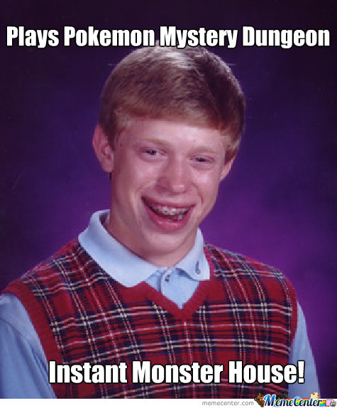 Bad Luck Brian Playing Pokemon Mystery Dungeon