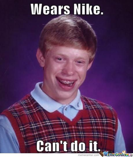 Bad Luck Brian Strikes Again :(