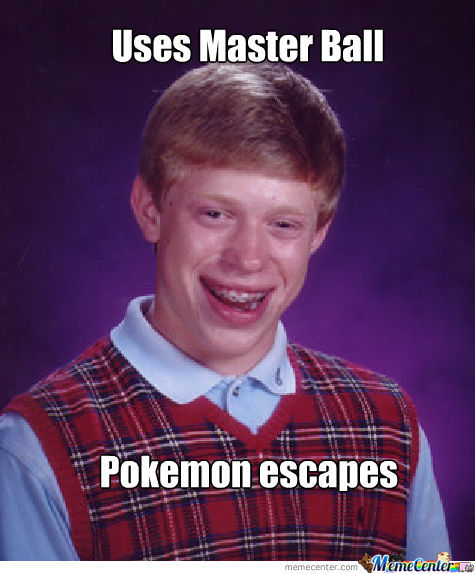 Bad Luck Brian Uses A Master Ball