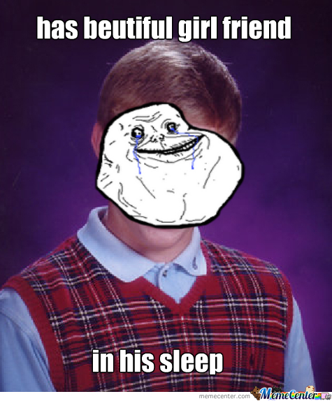 Bad Luck Forever Alone