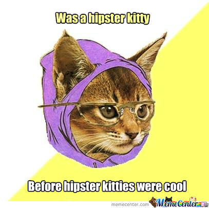 Because Hipster Kitties Are Such Hipsters, I Made A Hipster From A Hip.