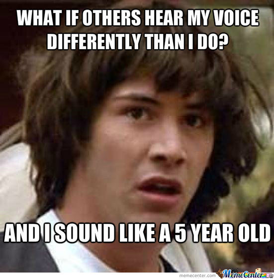 Because I Sound Like That In Recordings.